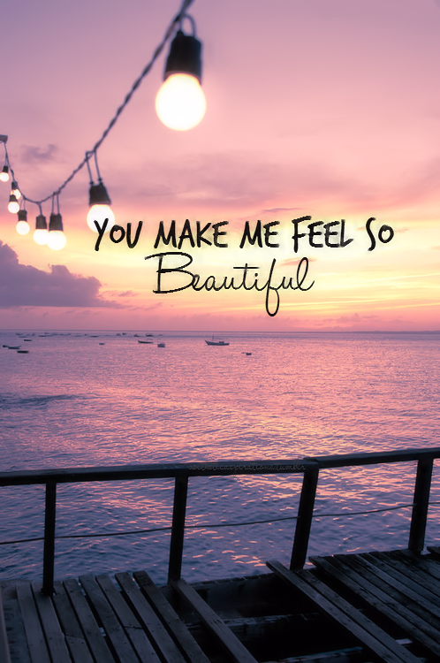 You Make Me Feel So Beautiful Pictures, Photos, and Images