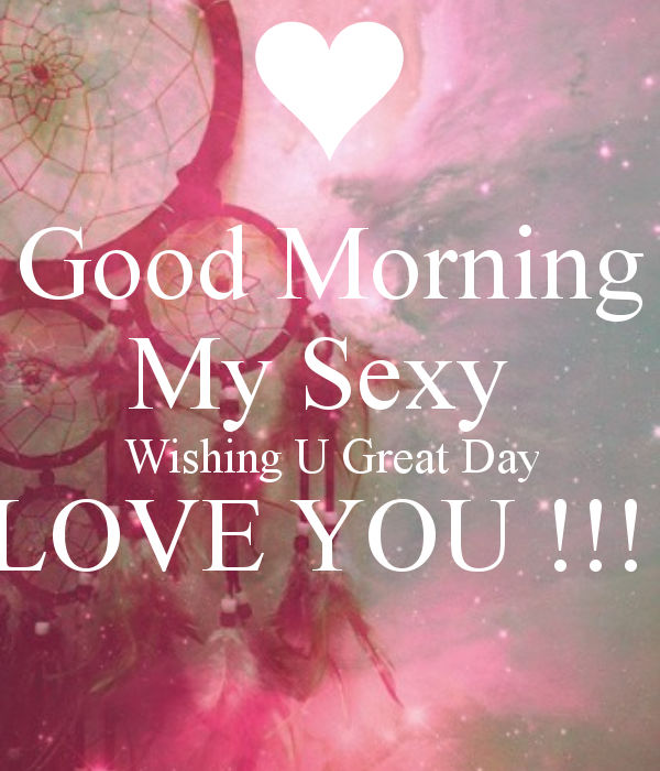 Good Morning My Love In French To A Guy : Good morning my sexy wishing you a great day pictures