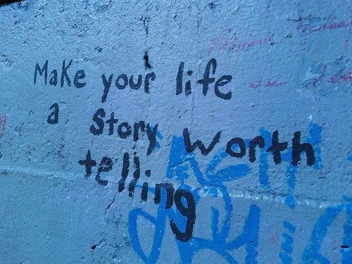 Pinterest Quotes About Life: Make Your Life A Story Worth Telling Pictures, Photos, And