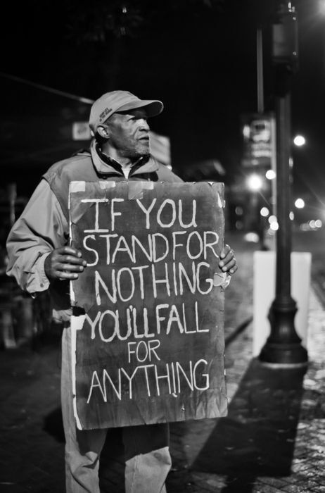 If You Stand For Nothing You Will Fall For Anything
