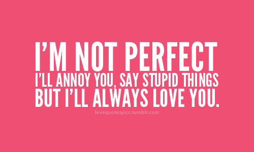 Im Not Perfect But Ill Always Love You Pictures, Photos, and ...