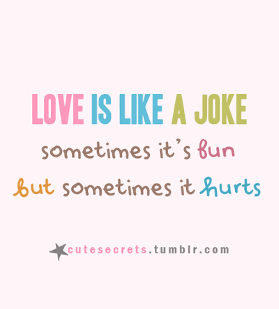 Love Quotes Funny Jokes : love it love is like a joke