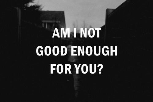 I AM Not Good Enough Quotes