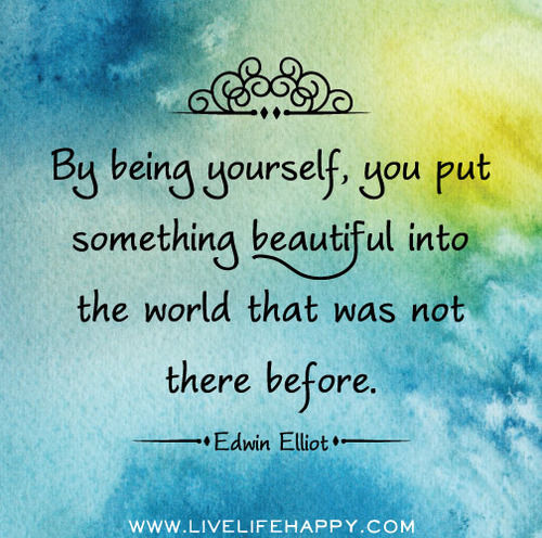How Do You Put Quotes On Pictures: By Being Yourself, You Put Something Into The World That