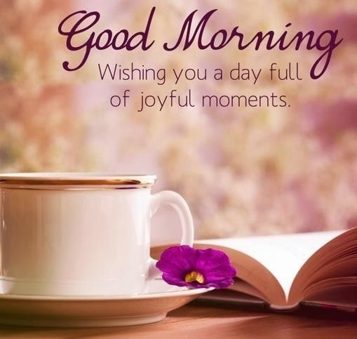 Short Good Morning Quotes For Friends: Good Morning Wishing You A Day Full Of Joyful Moments