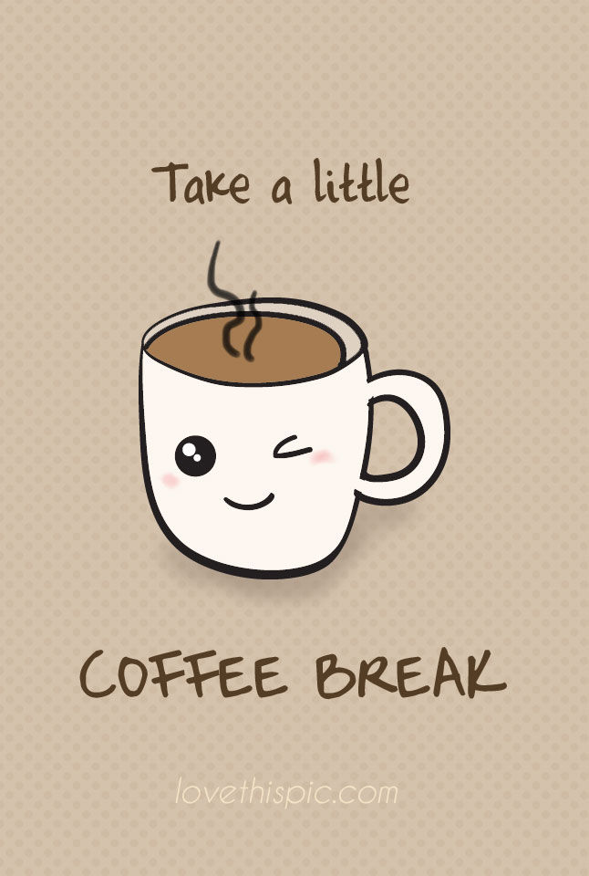 Coffee Break Pictures, Photos, and Images for Facebook, Tumblr, Pinterest, an...
