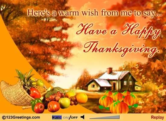 A Thanksgiving Wish Quote: Here's A Warm Wish From Me To Say Have A Happy