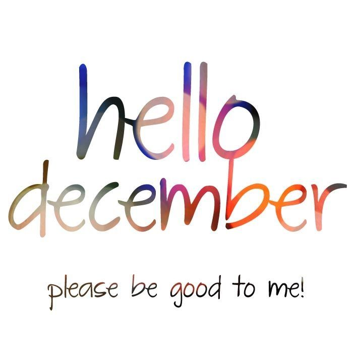 Hello December, Please Be Good To Me Pictures, Photos, and ...