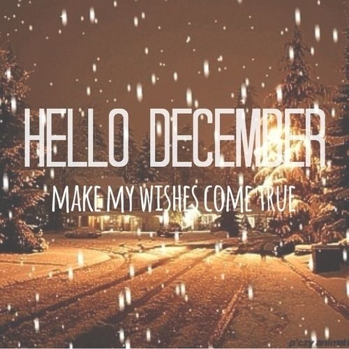 Hello December, Make My Wishes Come True Pictures, Photos ...Hello December Make My Wishes Come True