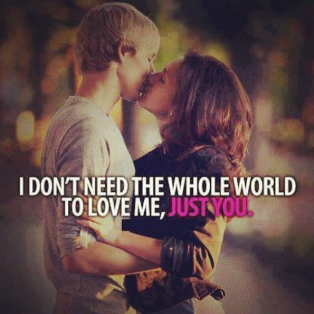 You Mean The Whole World To Me Quotes: I Dont Need The Whole World To Love Me, Just You Pictures