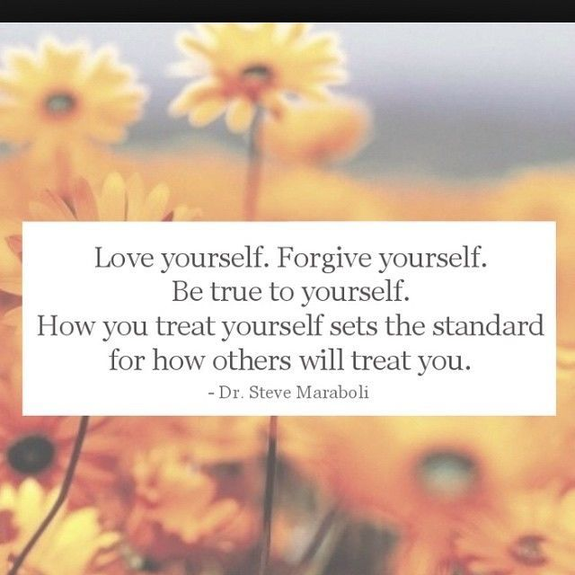 Love Yourself, Forgive Yourself, Be True To Yourself