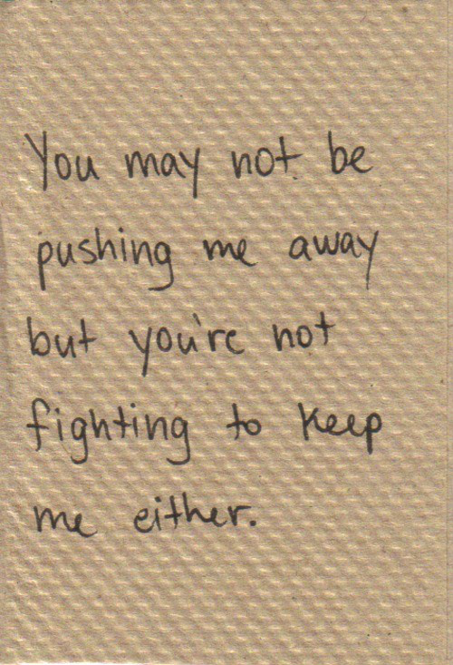 You're Not Fighting To Keep Me Pictures Photos And Images For Unique Fight For What You Love Quotes