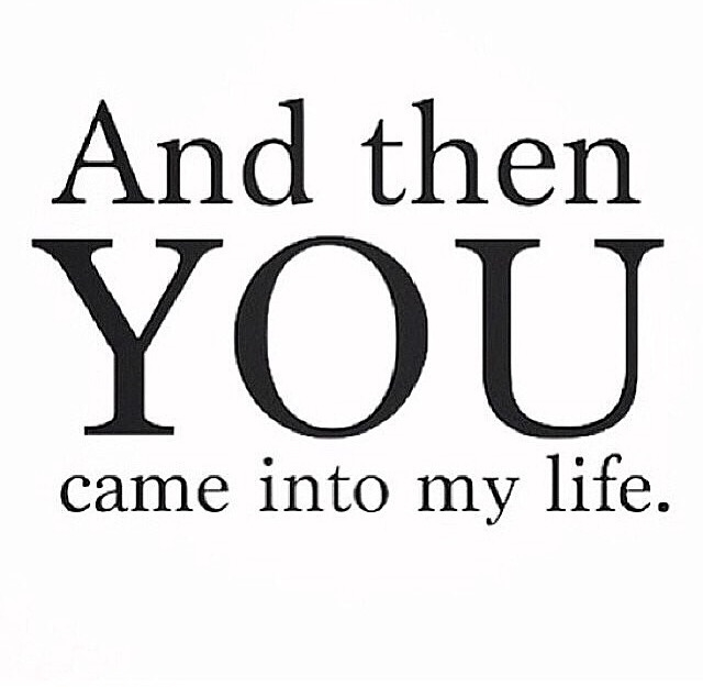 Quotes About Love: You Came Into My Life Pictures, Photos, And Images For