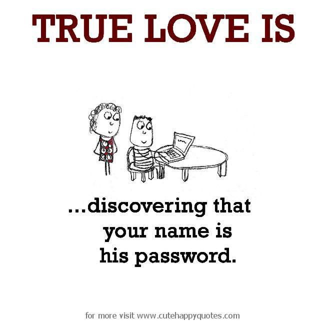 True Love Is Discovering Your Name Is His Password