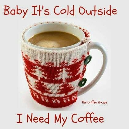 Baby It\'s Cold Outside - I Need My Coffee! Pictures, Photos ...
