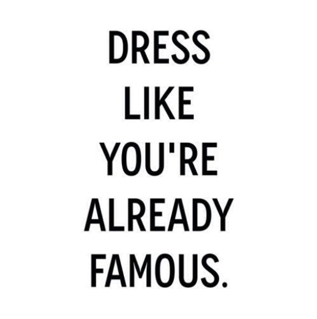Dress like you 39 re already famous pictures photos and images for facebook tumblr pinterest Mens fashion style quotes