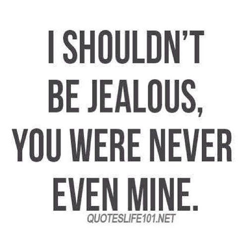 Never be jealous