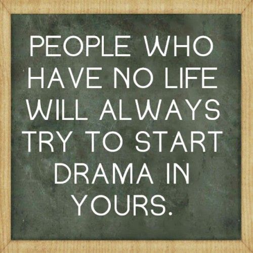 People Who Have No Life Will Always Start Drama In Yours Pictures