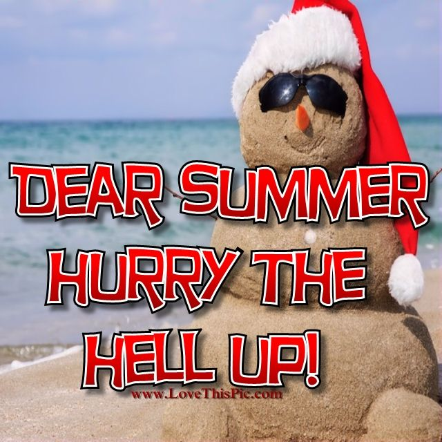 Dear Summer Hurry Up Pictures, Photos, and Images for ...