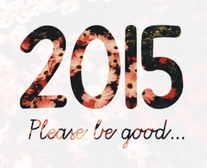 2015, please, be good..
