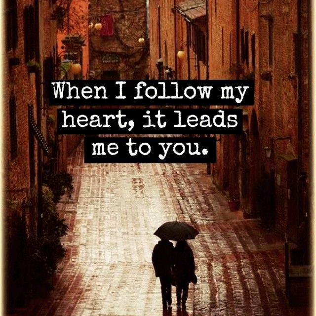 When I Follow My Heart, It Leads Me To You Pictures ...