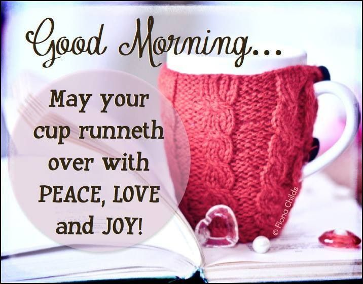 Good Morning Everyone God Bless You All : Good morning may your cup runneth over with peace love