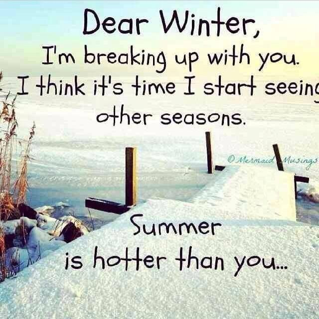 Summer Come Back Quotes: Dear Winter I'm Breaking Up With You Pictures, Photos, And