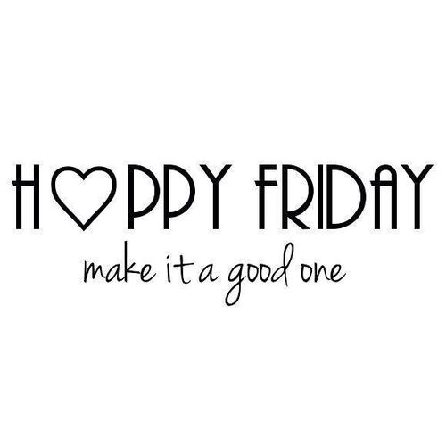 Happy Friday, make it a good one