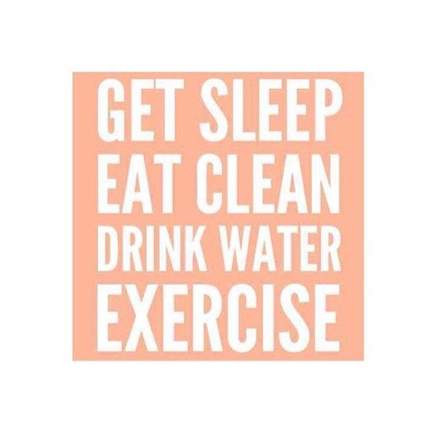 Get sleep, eat clean, drink water, exercise