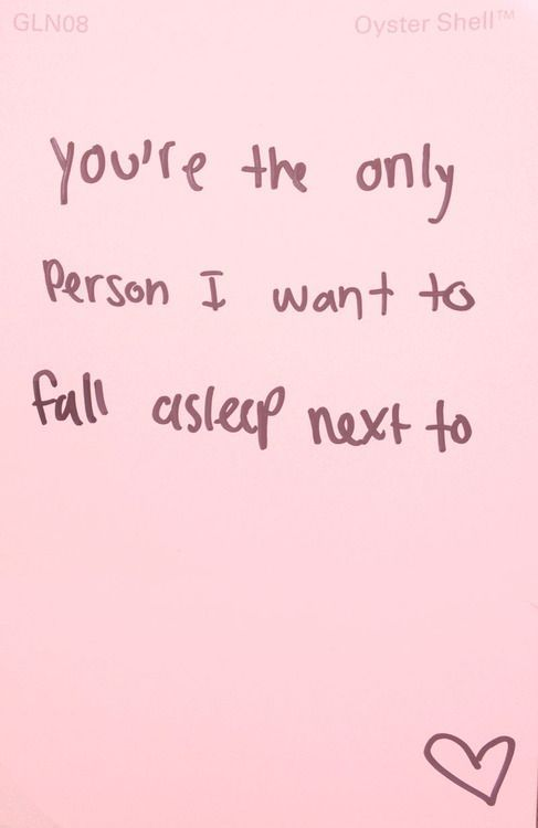 You\'re The Only Person I Want To Fall Asleep Next To ...