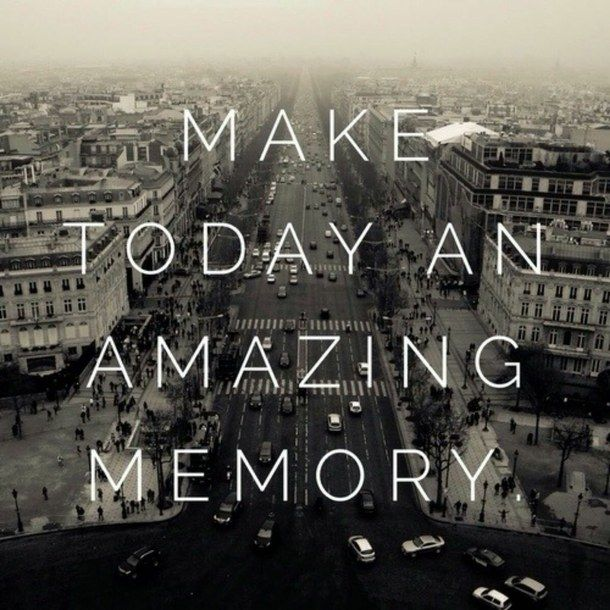 Make Today An Amazing Memory Pictures, Photos, And Images
