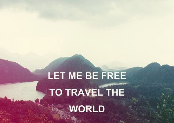 let me be free to travel the world pictures photos and images for