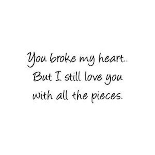I Still Love You Quotes Tumblr You Broke My Heart Pic...