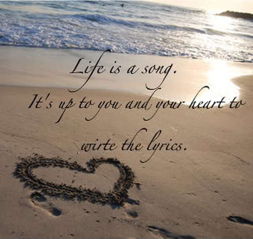 Life Is A Song It 39 S Up To You And Your Heart To Write The Lyrics Pictures Photos And Images
