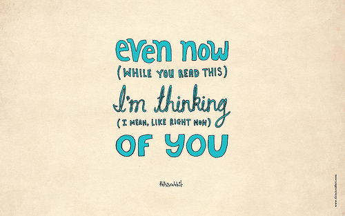 Even Now (while You Read This) I'm Thinking Of You