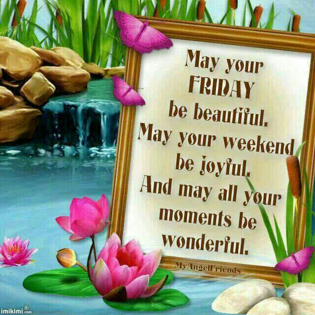 May your friday be beautifuly your weekend be joyful may your friday be beautifuly your weekend be joyful m4hsunfo