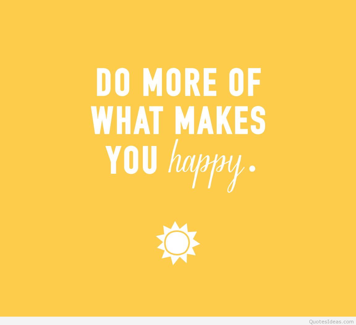 What Makes You Happy Quotes Domorewhatmakesyouhappy Pictures Photos And Images For