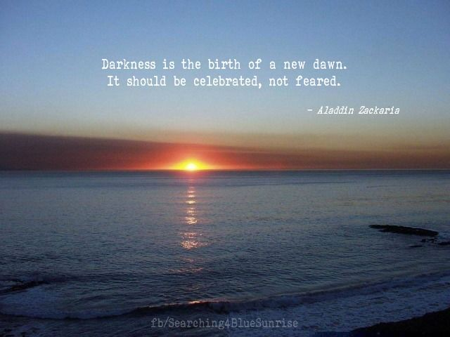Darkness is the birth of a new dawn