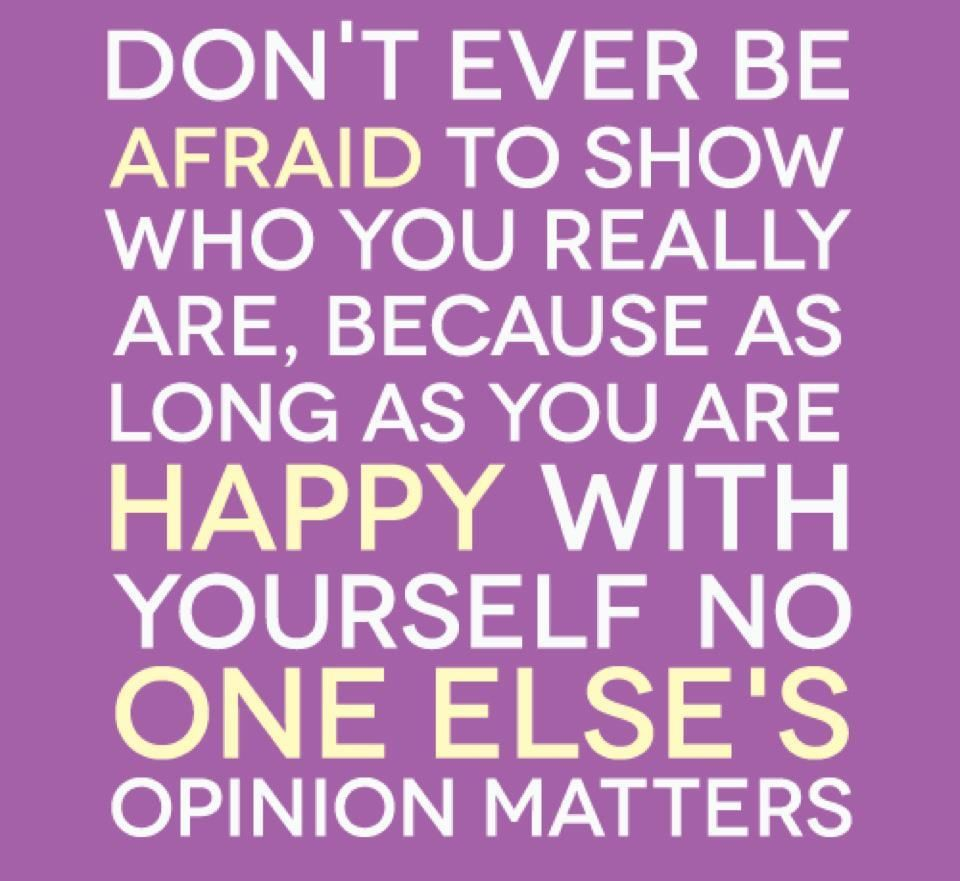 Image Quotes About Being Happy: Don't Ever Be Afraid To Show Who You Really Are