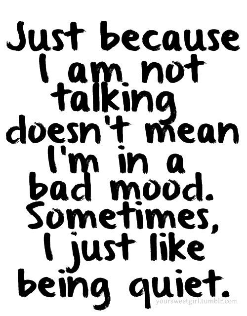Just Because I Am Not Talking Doesn't Mean I'm In A Bad ... I Am Quiet Quotes