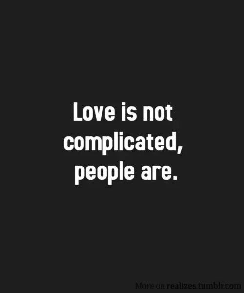 Complicated Quotes About Love: Love Is Not Complicated, People Are Pictures, Photos, And