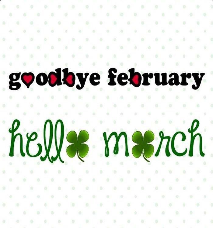 Great Goodbye February Hello March