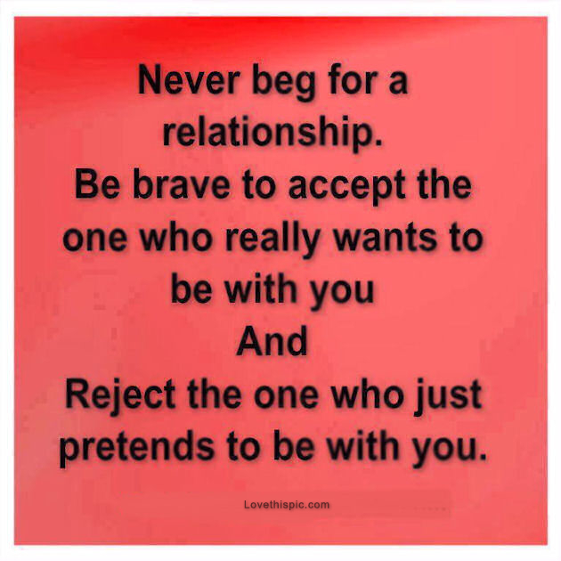 Image of: Sayings Never Beg For Relationship Lovethispic Never Beg For Relationship Pictures Photos And Images For