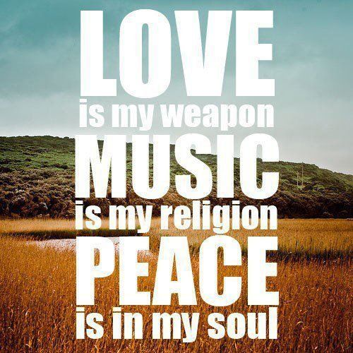 Musical Love Quotes: Love Is My Weapon, Music Is My Religion, Peace Is In My
