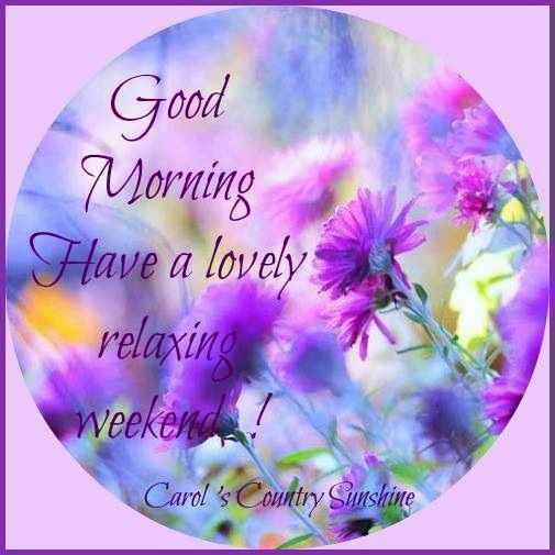 good morning have a lovely weekend