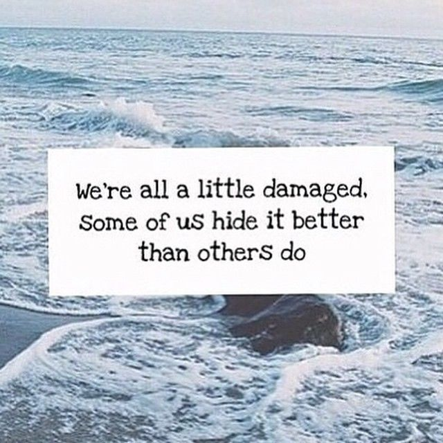 Beautiful We Are All A Little Damaged