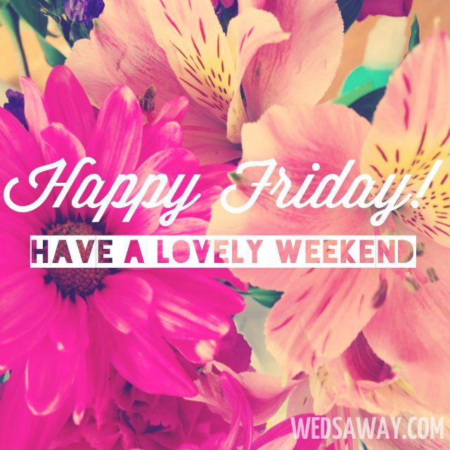 Image result for happy friday and a great weekend