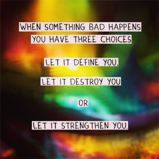 When something bad happens you have three choices you can either let