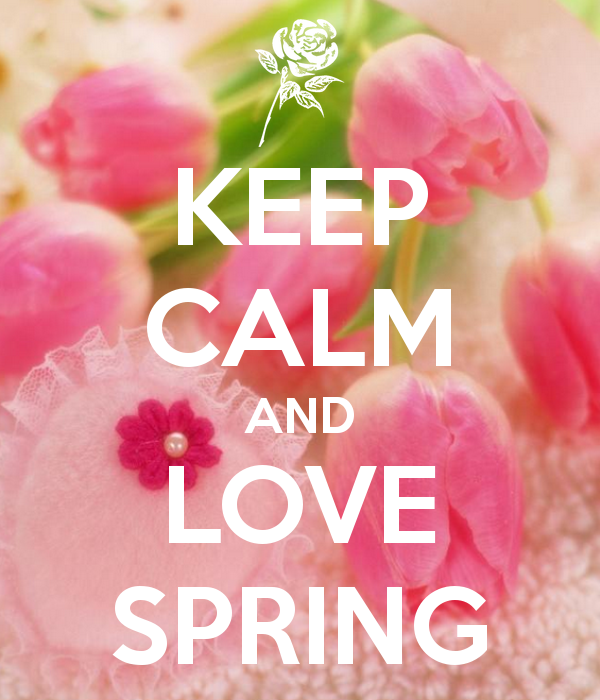 Keep Calm And Love Spring Pictures Photos Images For