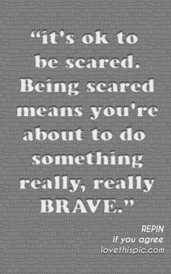 It S Ok To Be Scared Pictures Photos And Images For